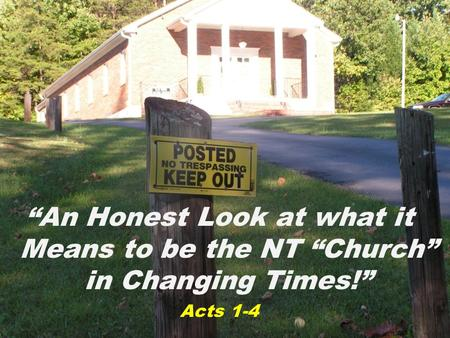 """An Honest Look at what it Means to be the NT ""Church"" in Changing Times!"" Acts 1-4."