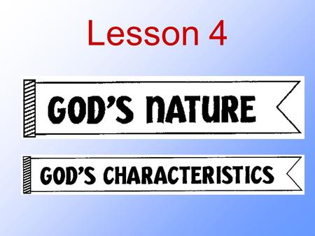 "Lesson 4. What is God like? What are two basic ways in which God's nature is different from ours? Matthew 28:19 ""Therefore go and make disciples of all."