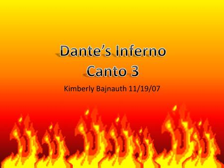 Kimberly Bajnauth 11/19/07. Dante and Virgil arrive at the gates of Hell. First group of souls they see are the ones that have to follow the banner. (Ante.