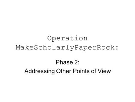 Operation MakeScholarlyPaperRock: Phase 2: Addressing Other Points of View.