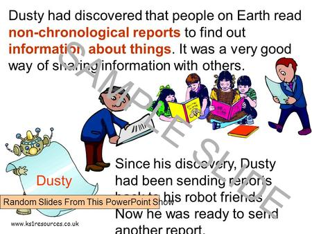 www.ks1resources.co.uk Dusty had discovered that people on Earth read non-chronological reports to find out information about things. It was a very good.