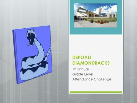 DEPOALI DIAMONDBACKS 1 st annual Grade Level Attendance Challenge.