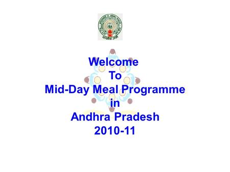 Welcome To Mid-Day Meal Programme in Andhra Pradesh 2010-11.