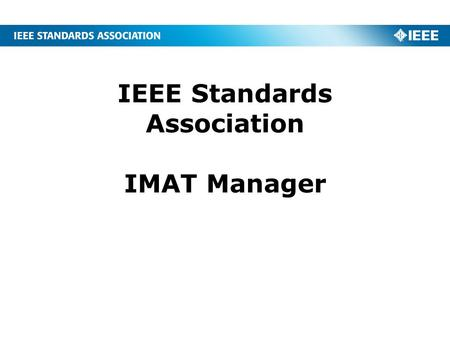 IEEE Standards Association IMAT Manager. 2 Sign in to IMAT  Enter your IEEE Account username/ and password.
