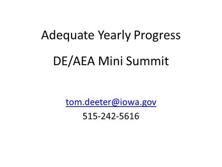 Adequate Yearly Progress 515-242-5616 DE/AEA Mini Summit.
