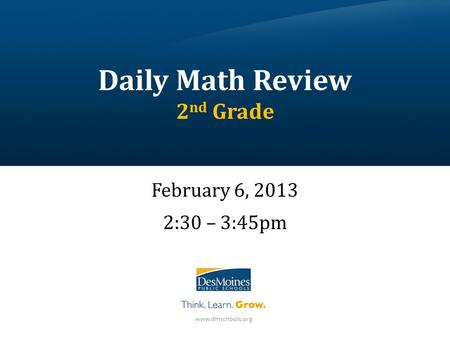 Daily Math Review 2 nd Grade February 6, 2013 2:30 – 3:45pm.