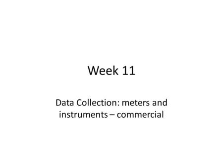 Week 11 Data Collection: meters and instruments – commercial.
