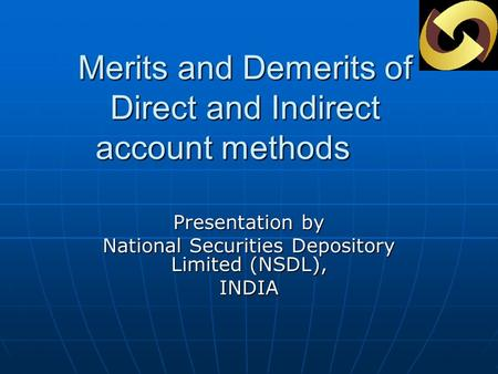 Merits and Demerits of Direct and Indirect account methods Presentation by National Securities Depository Limited (NSDL), INDIA.