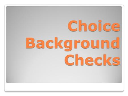 Choice Background Checks. PRODUCTSPRODUCTS FEDERAL FAIR CREDIT REPORTING ACT Users Must Have a Permissible Purpose Users Must Provide Certifications.