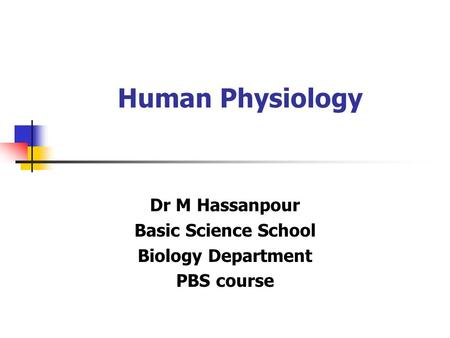 Human Physiology Dr M Hassanpour Basic Science School Biology Department PBS course.