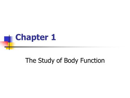 Chapter 1 The Study of Body Function. Copyright © The McGraw-Hill Companies, Inc. Permission required for reproduction or display. Human Physiology Study.