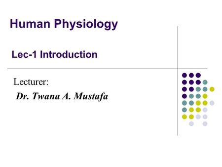 Human Physiology Lecturer: Dr. Twana A. Mustafa Lec-1 Introduction.