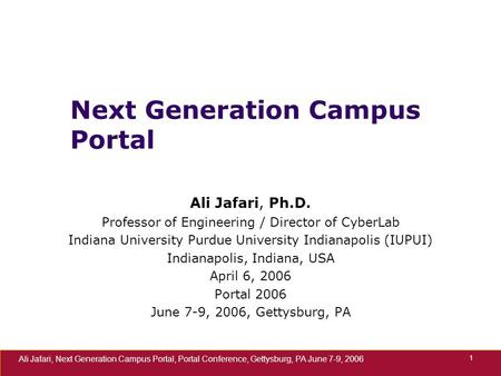 Ali Jafari, Next Generation Campus Portal, Portal Conference, Gettysburg, PA June 7-9, 2006 1 Next Generation Campus Portal Ali Jafari, Ph.D. Professor.