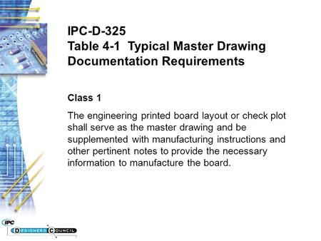 IPC-D-325 Table 4-1 Typical Master Drawing Documentation Requirements Class 1 The engineering printed board layout or check plot shall serve as the master.