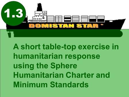 A short table-top exercise in humanitarian response using the Sphere Humanitarian Charter and Minimum Standards 1.3.