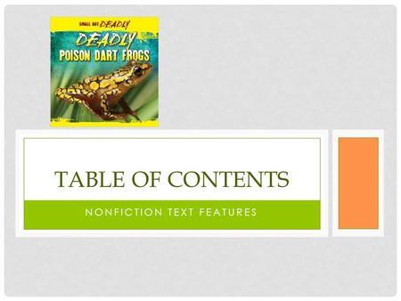 NONFICTION TEXT FEATURES TABLE OF CONTENTS. DO NOW: How can you find information in a book quickly?