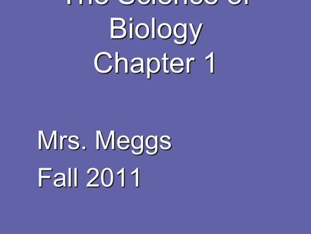 The Science of Biology Chapter 1 Mrs. Meggs Fall 2011.