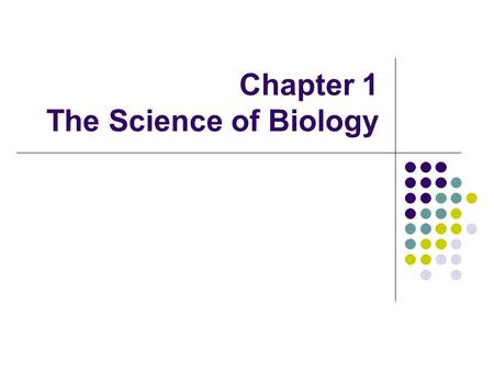 Chapter 1 The Science of Biology. How Scientist Work Scientific Method 1. Asking a question 2. Forming a hypothesis 3. Setting –up a controlled experiment.