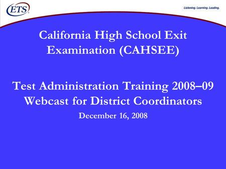 California High School Exit Examination (CAHSEE) Test Administration Training 2008–09 Webcast for District Coordinators December 16, 2008.
