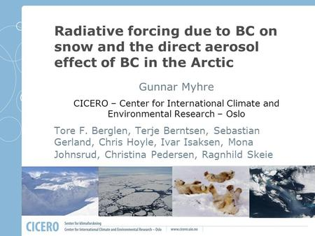 Radiative forcing due to BC on snow and the direct aerosol effect of BC in the Arctic Gunnar Myhre CICERO – Center for International Climate and Environmental.