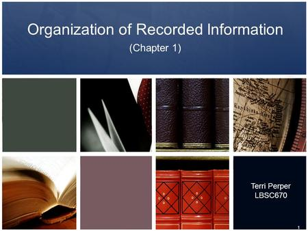Organization of Recorded Information (Chapter 1) 1 Terri Perper LBSC670.
