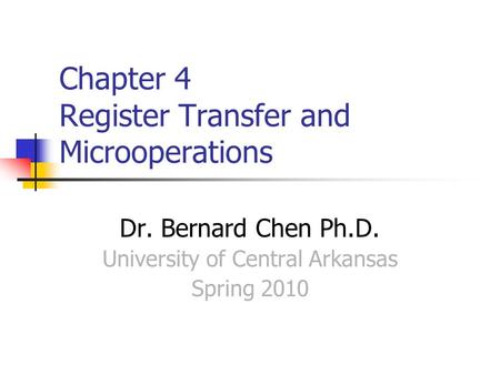 Chapter 4 Register Transfer and Microoperations Dr. Bernard Chen Ph.D. University of Central Arkansas Spring 2010.