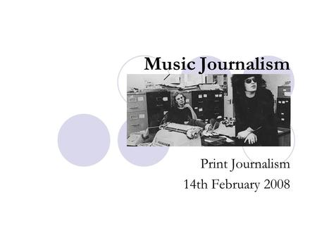 Music Journalism Print Journalism 14th February 2008.