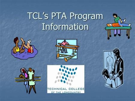 TCL's PTA Program Information. TCL Division of Health Science Program Associate in Applied Science Associate in Applied Science Major: Physical Therapy.