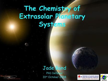 The Chemistry of Extrasolar Planetary Systems Jade Bond PhD Defense 31 st October 2008.