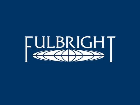 Fulbright Scholar Program Opportunities Date and Location PRESENTER AND TITLE INSTITUTE OF INTERNATIONAL EDUCATION COUNCIL FOR INTERNATIONAL EXCHANGE.