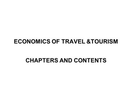 ECONOMICS OF TRAVEL &TOURISM CHAPTERS AND CONTENTS.