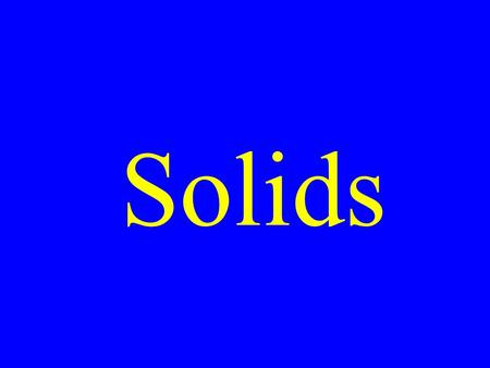 Solids. Molecular Solids Covalently bound molecules held together by intermolecular forces.