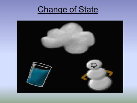 Change of State. Change of State The change of a substance from one physical form to another. All changes of states are physical ones Substance doesn't.