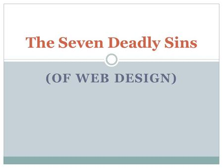 (OF WEB DESIGN) The Seven Deadly Sins. 1. Too Much Template Website templates are a convenient, inexpensive and quick way to create a website. They are.