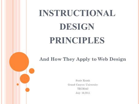 INSTRUCTIONAL DESIGN PRINCIPLES And How They Apply to Web Design Susie Kozak Grand Canyon University TECH542 July 19,2011.
