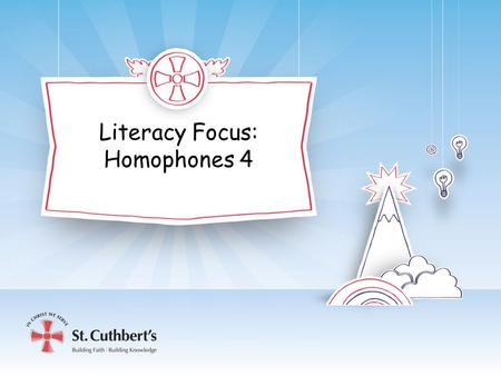 Literacy Focus: Homophones 4. Homophones Recap Which homophones have you been focusing on using correctly this week? Which homophone is correct? We tried.