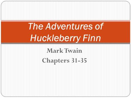 Mark Twain Chapters 31-35 The Adventures of Huckleberry Finn.