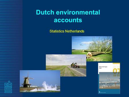 Dutch environmental accounts Statistics Netherlands.