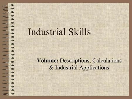 Industrial Skills Volume: Descriptions, Calculations & Industrial Applications.