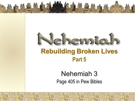 Rebuilding Broken Lives Part 5 Nehemiah 3 Page 405 in Pew Bibles