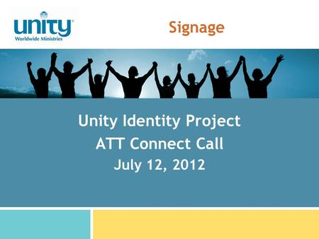 Signage Unity Identity Project ATT Connect Call July 12, 2012.