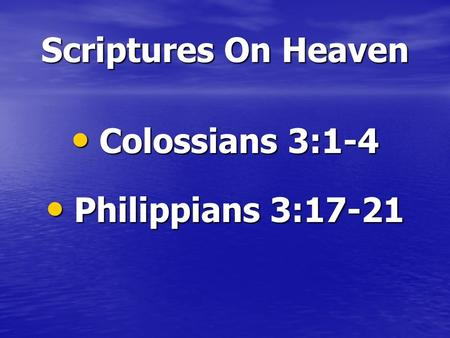 Scriptures On Heaven Colossians 3:1-4 Colossians 3:1-4 Philippians 3:17-21 Philippians 3:17-21.