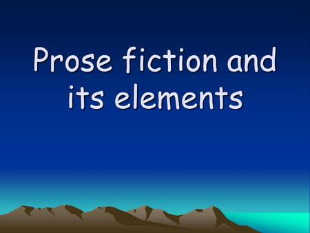 Prose fiction and its elements. Types of prose fiction flash fiction : a work of fewer than 2,000 words. short story: at least 2,000 words but under 7,500.