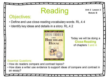 Objectives: Define and use close-reading vocabulary words. RL.4.4 Identify key ideas and details in a story. RL.4.2 Unit: 2 Lesson: 2 Module: B Today we.