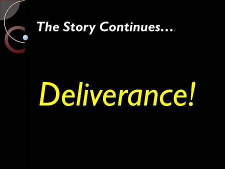 Deliverance! The Story Continues….. God will deliver us from anything that keeps us from His promises!