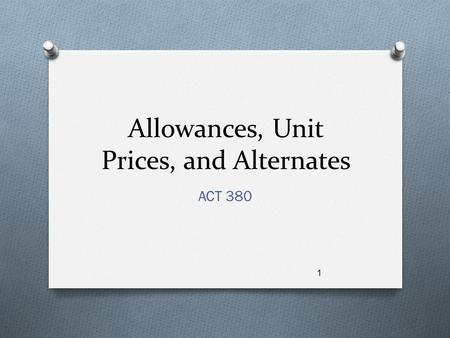 Allowances, Unit Prices, and Alternates ACT 380 1.