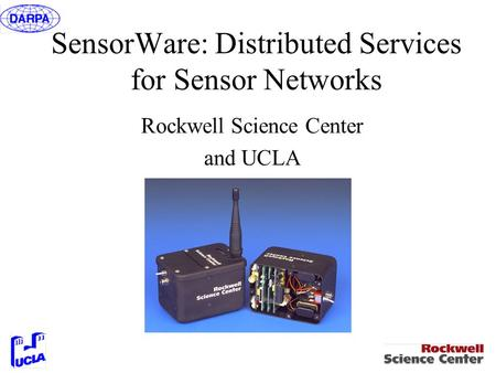 SensorWare: Distributed Services for Sensor Networks Rockwell Science Center and UCLA.