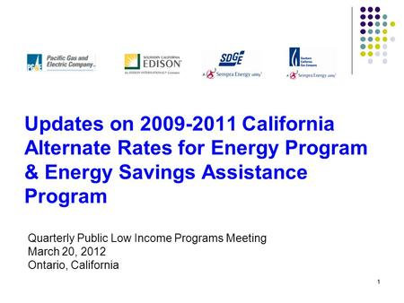 11 Updates on 2009-2011 California Alternate Rates for Energy Program & Energy Savings Assistance Program Quarterly Public Low Income Programs Meeting.
