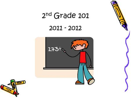 2 nd Grade 101 2011 - 2012. General Information School Hours: 7:45a.m. – 2:45p.m. Lunch: 12:00-12:30 Recess: After lunch Conference/Specials: 1:50-2:45.