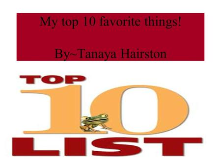 My top 10 favorite things! By~Tanaya Hairston. My favorite school subject! Reading is my favorite subject! Seven out of eight students with reading problems.
